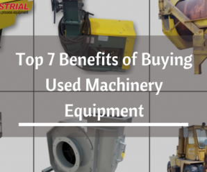 Top 7 Benefits of Buying Used Machinery Equipment