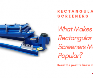 How Rectangular Vibrating Screeners Are Better Than Conventional Separators?