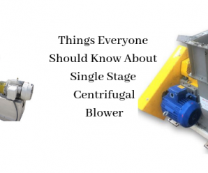 Things Everyone Should know About Single Stage Centrifugal Blowers