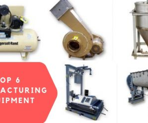 Top 6 Equipment for Manufacturing Industry