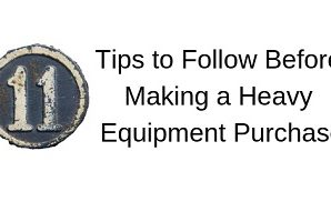 11 Tips to Follow Before Making an Heavy Equipment Purchase