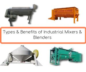 Benefits & Types of Industrial Blenders & Mixers