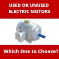 Used or Unused Electric Motors – Which One to Choose?