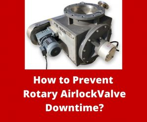 Step-wise Guide to Prevent Rotary Airlock Valve Downtime