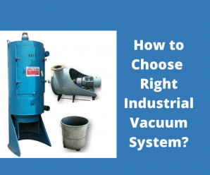 Guidelines to Select Industrial Vacuum System for Your Facility